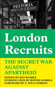 London Recruits: The Secret War Against Apartheid