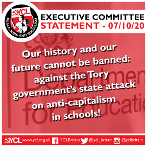 """YCL: """"Our history and our future cannot be banned – against the Tory government's state attack on anti-capitalism in schools!"""""""